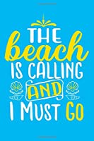 The Beach Is Calling And I Must Go: Blank Lined Notebook: Beach Lover Cruise Ship Travel Journal Gift 6x9 | 110 Blank  Pages | Plain White Paper | Soft Cover Book