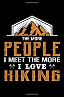 """The more people I meet the more i love hiking: Hiking Log book Journal To Write In, Keep Track Of Your Hikes, Trail Log Book, Hiking shoes, Hiking Journal, Hiking Log Book, Hiking Gifts, 6"""" x 9"""" Travel Size"""