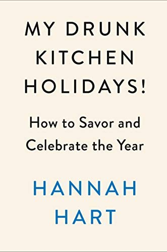 My Drunk Kitchen Holidays!: How to Savor and Celebrate the Year (English Edition)