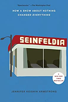 Seinfeldia: How a Show About Nothing Changed Everything by [Armstrong, Jennifer]