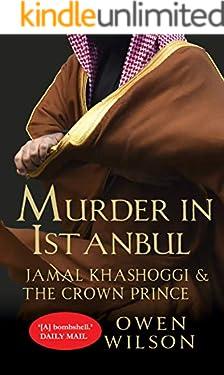 Murder in Istanbul: Jamal Khashoggi and the Crown Prince