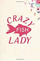 "Crazy Fish Lady: Blank Lined Journal Notebook, 6"" x 9"", Fish journal, Fish notebook, Ruled, Writing Book, Notebook for Fish lovers, Fish Gifts"
