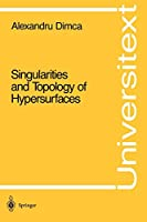 Singularities and Topology of Hypersurfaces (Universitext)