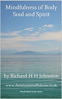 Mindfulness of Body Soul and Spirit by [Johnston, Richard H H]