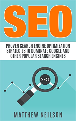 SEO: Proven Search Engine Optimization Strategies to Dominate Google And Other Popular Search Engines (English Edition)