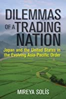 Dilemmas of a Trading Nation: Japan and the United States in the Evolving Asia-Pacific Order (Geopolitics in the 21st Century)