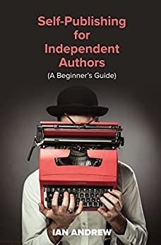 [Andrew, Ian]のSelf-Publishing for Independent Authors: (A Beginner's Guide) (English Edition)