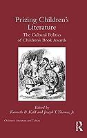 Prizing Children's Literature: The Cultural Politics of Children's Book Awards (Children's Literature and Culture)