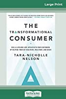 The Transformational Consumer: Fuel a Lifelong Love Affair with Your Customers by Helping Them Get Healthier, Wealthier, and Wiser (16pt Large Print Edition)