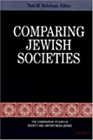 Comparing Jewish Societies (The Comparative Studies in Society and History Book Series)