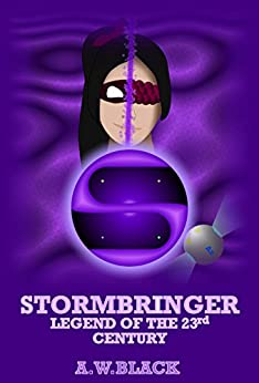 Stormbringer: Legend of the 23rd Century (Legends of the 23rd Century Book 1) by [Black, A.W.]
