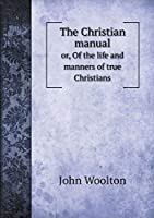 The Christian Manual Or, of the Life and Manners of True Christians