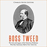 Boss Tweed: The Life and Legacy of the Notorious Politician Who Ran Tammany Hall in New York City (English Edition)