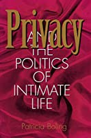 Privacy and the Politics of Intimate Life