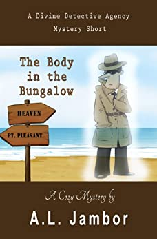 The Body in the Bungalow: A Supernatural Mystery Short (A Divine Detective Agency Mystery Book 1) by [Jambor, A.L.]