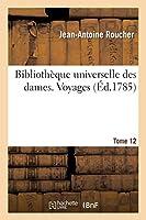 Bibliothèque Universelle Des Dames. Voyages. T12 (Histoire)