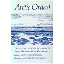 Arctic Ordeal: The Journal of John Richardson, Surgeon-Naturalist With Franklin 1820-1822