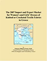 The 2007 Import and Export Market for Women�s and Girls� Dresses of Knitted or Crocheted Textile Fabrics in Greece