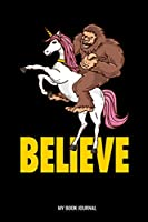 Believe My Book Journal: Believe Yeti Unicorn Reading Log: 6x9 A5 Book Journal Or Review For Book Lover Teenager Men Women