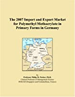 The 2007 Import and Export Market for Polymethyl Methacrylate in Primary Forms in Germany