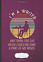 I'M A Writer Anything You Say Or Do Could Become A Part Of My Novel: Writer Blank Journal Write Record. Practical Dad Mom Anniversary Gift, Fashionable Funny Creative Writing Logbook, Vintage Retro B5 110 Page