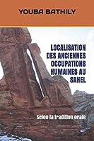 LOCALISATION DES ANCIENNES OCCUPATIONS HUMAINES AU SAHEL: Selon la tradition orale