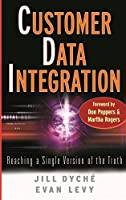 Customer Data Integration: Reaching a Single Version of the Truth (Wiley and SAS Business Series)