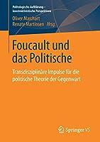 Foucault und das Politische: Transdisziplinaere Impulse fuer die politische Theorie der Gegenwart (Politologische Aufklaerung – konstruktivistische Perspektiven)