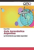 Guía Aeronáutica Argentina: La herramienta que todos esperaban