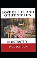 Love of Life & Other Stories Illustrated