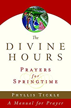 The Divine Hours (Volume Three): Prayers for Springtime: A Manual for Prayer (Tickle, Phyllis) by [Tickle, Phyllis]
