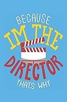 Because Im the director thats why: Notizbuch (120 Seiten, liniert)