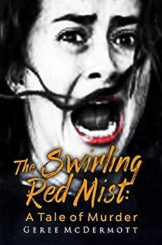 The Swirling Red Mist: A Tale of Murder by [McDermott, Geree]
