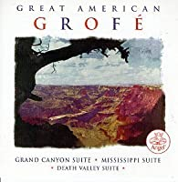 Great American Grofe: Grand Canyon Suite, Mississippi Suite, Death Valley Suite by Slatkin