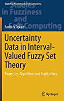 Uncertainty Data in Interval-Valued Fuzzy Set Theory: Properties, Algorithms and Applications (Studies in Fuzziness and Soft Computing)