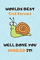 Worlds Best Civil Servant Well Done You Snailed It!: Awesome Graduation Gift Civil Servant Journal / Notebook / Diary / USA Gift (6 x 9 - 110 Blank Lined Pages)