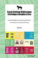 Czech Wolfdog 20 Milestone Challenges: Naughty & Nice Czech Wolfdog Milestones for Memorable Moment, Grooming, Care, Socialization & Training Volume 1