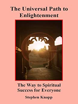 [Knapp, Stephen]のThe Universal Path to Enlightenment: The Way to Spiritual Success for Everyone (English Edition)