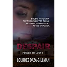Despair: A brutal murder in the Swedish upper class. Betrayal, revenge and abuse of power. (Power Trilogy Book Book 1)