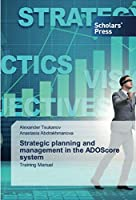 Strategic planning and management in the ADOScore system: Training Manual
