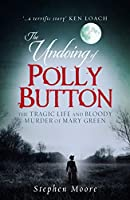 The Undoing of Polly Button: The Tragic Life and Bloody Murder of Mary Green