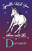 Sparkle Until You Shine Into The Divine: Unicorn Journal Or Diary Notebook For Girls And Women Who Love Horses