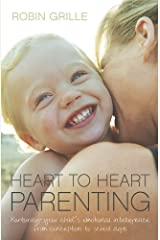 Heart to Heart Parenting: Nurturing Your Child's Emotional Intelligence From Conception to School Age Kindle Edition