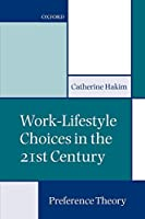 Work-Lifestyle Choices in the 21st Century: Preference Theory