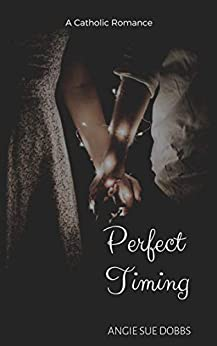 Perfect Timing: A Catholic Romance (Forever Mine Series Book 1) by [Dobbs, Angie Sue]