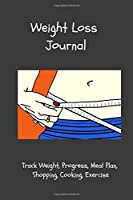 Weight Loss Journal Track Weight, Progress, Meal Plan, Shopping, Cooking, Exercise: Easy to carry, Journal to assist you in managing your weight and exercise