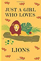Just A Girl Who Loves Lions: Lion Gifts: Cute Novelty Notebook Gift: Lined Paper Paperback Journal