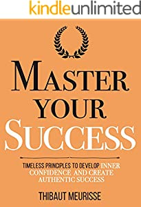 Master Your Success: Timeless Principles to Develop Inner Confidence and Create Authentic Success (Mastery Series Book 6) (English Edition)