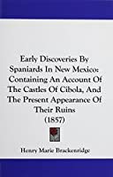 Early Discoveries by Spaniards in New Mexico: Containing an Account of the Castles of Cibola, and the Present Appearance of Their Ruins (1857)