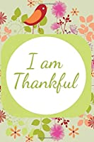 I am Thankful: Kids Gratitude Journal for Daily Prompts for Writing, Journaling, Doodling and Scribbling Positive Affirmations, Gifts for Kids, Boys, Toddlers, Girls, Teens, For Birthday, Achievements, Christmas, Thanksgiving and Many More, 110 Pages. (Gratitude Journals for kids)